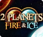 2 Planets Fire & Ice jeu