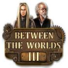 Between the Worlds III jeu