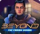 Beyond: The Fading Signal jeu