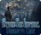Beyond the Invisible: Darkness Came jeu