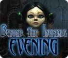 Beyond the Invisible: Evening jeu