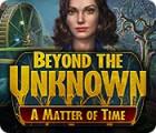 Beyond the Unknown: Une Question de Temps jeu
