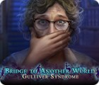 Bridge to Another World: Gulliver Syndrome jeu