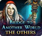 Bridge to Another World: Les Autres jeu