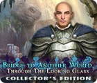 Bridge to Another World: Through the Looking Glass Collector's Edition game