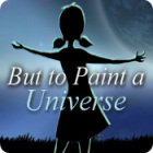 But to Paint a Universe jeu
