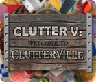 Clutter V: Welcome to Clutterville jeu