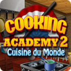 Cooking Academy 2: Cuisine du Monde jeu