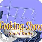 Cooking Show — Sushi Rolls jeu