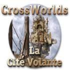 Crossworlds: La Cité Volante jeu