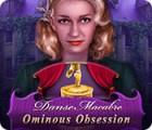 Danse Macabre: Obsession Sinistre jeu