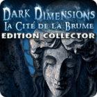 Dark Dimensions: La Cité de la Brume Edition Collector jeu