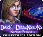 Dark Dimensions: Shadow Pirouette Collector's Edition jeu