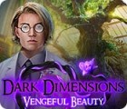 Dark Dimensions: Beauté Vengeresse jeu