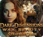 Dark Dimensions: Wax Beauty Strategy Guide jeu