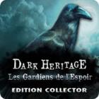 Dark Heritage: Les Gardiens de l'Espoir Edition Collector jeu