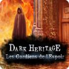 Dark Heritage: Les Gardiens de l'Espoir jeu