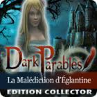 Dark Parables: La Malédiction d'Églantine Edition Collector jeu