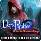 Dark Parables: L'Ordre du Chaperon Rouge Edition Collector jeu