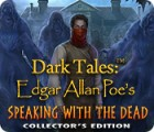Dark Tales: Edgar Allan Poe's Speaking with the Dead Collector's Edition jeu