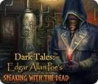 Dark Tales: Edgar Allan Poe's Speaking with the Dead jeu