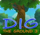 Dig The Ground 3 jeu