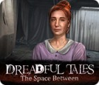 Dreadful Tales: The Space Between jeu