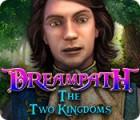 Dreampath: Les Deux Royaumes jeu