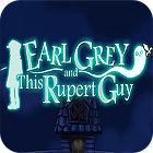Earl Grey And This Rupert Guy jeu