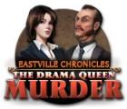 Eastville Chronicles: The Drama Queen Murder jeu