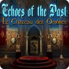 Echoes of the Past: Le Château des Ombres jeu