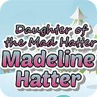 Madeline Hatter jeu