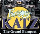 Factory Katz: The Grand Banquet jeu