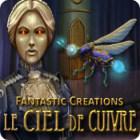 Fantastic Creations: Le Ciel de Cuivre jeu