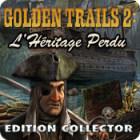 Golden Trails 2 : L'Héritage Perdu Edition Collector jeu