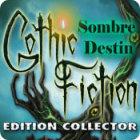 Gothic Fiction: Sombre Destin Edition Collector jeu