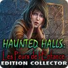 Haunted Halls: Les Peurs de l'Enfance Edition Collector jeu