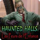 Haunted Halls: Les Peurs de l'Enfance jeu