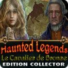 Haunted Legends: Le Cavalier de Bronze Edition Collector jeu