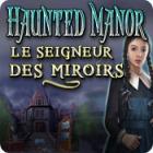 Haunted Manor: Le Seigneur des Miroirs jeu