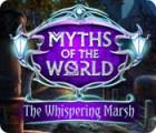 Myths of the World: The Whispering Marsh jeu