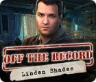 Off the Record: Linden Shades jeu