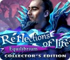 Reflections of Life: Equilibrium Edition Collector jeu