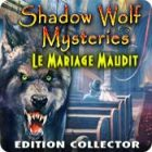 Shadow Wolf Mysteries: Le Mariage Maudit Edition Collector jeu