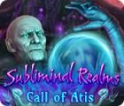Subliminal Realms: L'Appel d'Atis jeu