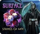 Surface: L'Écheveau du Destin jeu