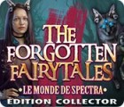 The Forgotten Fairytales: Le Monde de Spectra Édition Collector jeu