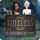 Timeless: La Ville Hors du Temps jeu