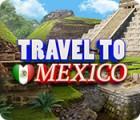 Travel To Mexico jeu