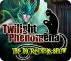 Twilight Phenomena: L'Incroyable Spectacle jeu